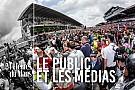 Dans la peau d'un pilote : le public et les médias au Mans